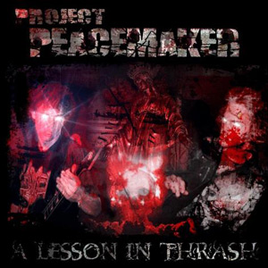Project Peacemaker - A Lesson In Thrash (2003)